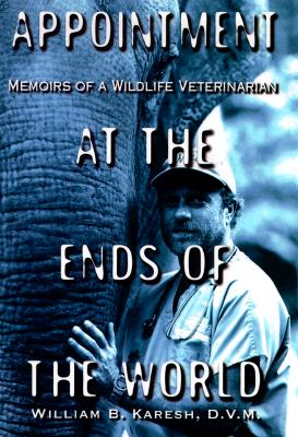 Image for Appointment at the Ends of the World: Memoirs of a Wildlife Veterinarian