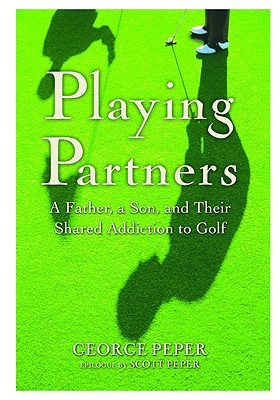 Image for Playing Partners :a Father, a Son and Their Shared to Golf: Playing Partners a Father, a Son and Their Shared Addiction to Golf