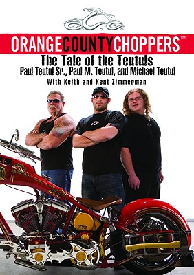 Orange County Choppers: The Tale of the Teutuls, Paul Teutul, Paul M. Teutul, Michael Teutul, Keith and Kent Zimmerman