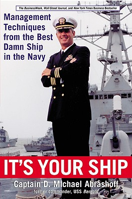 IT'S YOUR SHIP MANAGEMENT TECHNIQUES FROM THE BEST DAMN SHIP IN THE NAVY, ABRASHOFF, D. MICHAEL