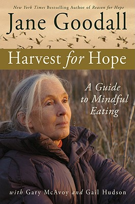 Harvest for Hope: A Guide to Mindful Eating, Jane Goodall; Gary McAvoy; Gail Hudson
