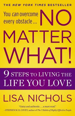 NO MATTER WHAT!: 9 STEPS TO LIVING THE LIFE YOU LOVE, NICHOLS, LISA