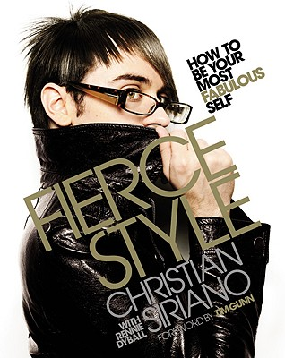 FIERCE STYLE : HOW TO BE YOUR MOST FABUL, CHRISTIAN SIRIANO