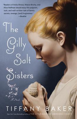 "The Gilly Salt Sisters: A Novel, ""Baker, Tiffany"""