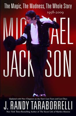Michael Jackson: The Magic, the Madness, the Whole Story, 1958-2009, Taraborrelli, J. Randy