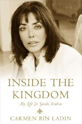 Inside the Kingdom: My Life in Saudi Arabia, CARMEN BIN LADIN
