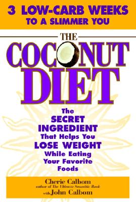 Image for The Coconut Diet: The Secret Ingredient That Helps You Lose Weight While You Eat Your Favorite Foods