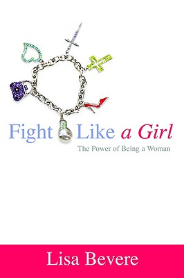 Image for Fight Like a Girl: The Power of Being a Woman