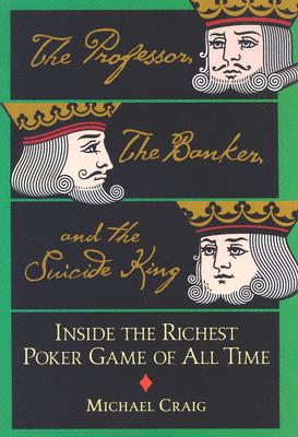 Image for Proffesor, the Banker and the Suicide King: Inside the Richest Poker Game of all