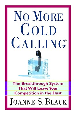 Image for No More Cold Calling(TM): The Breakthrough System That Will Leave Your Competition in the Dust