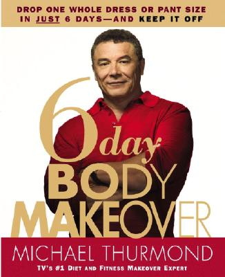 Image for 6-Day Body Makeover: Drop One Whole Dress or Pant Size in Just 6 Days--and Keep It Off