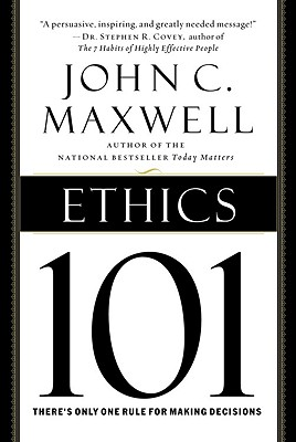 Ethics 101: What Every Leader Needs To Know (101 Series), Maxwell, John C.