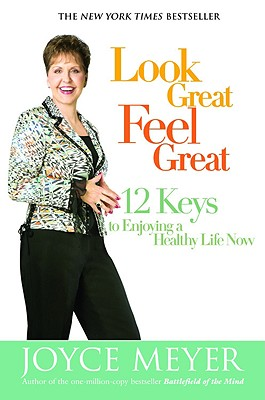 Image for LOOK GREAT, FEEL GREAT 12 KEYS TO ENJOYING A HEALTHY LIFE NOW