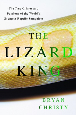 Image for The Lizard King: The True Crimes and Passions of the World's Greatest Reptile Smugglers