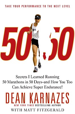 50/50: Secrets I Learned Running 50 Marathons in 50 Days -- and How You Too Can Achieve Super Endurance!, Dean Karnazes