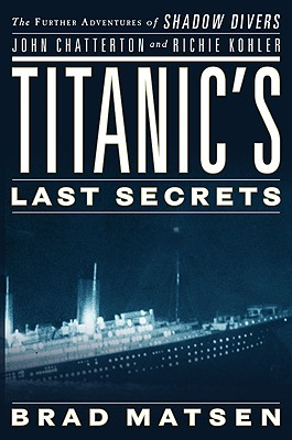 Image for Titanic's Last Secrets: The Further Adventures of Shadow Divers John Chatterton and Richie Kohler