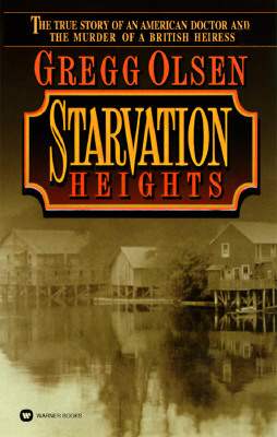 Starvation Heights : The True Story of an American Doctor and the Murder of a British Heiress, GREGG OLSEN