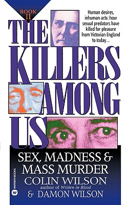 The Killers Among Us Book II: Sex Madness and Mass Murder, Colin Wilson, Damon Wilson