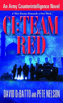 CI: Team Red: An Army Counterintelligence Novel, David DeBatto, Pete Nelson
