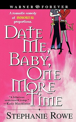 Date Me, Baby, One More Time (Immortally Sexy, Book 1), Rowe, Stephanie