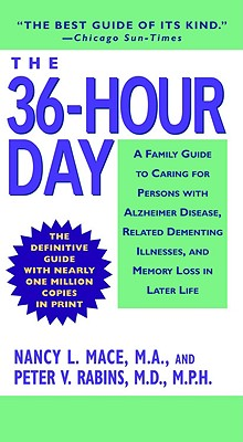 """The 36-Hour Day: A Family Guide to Caring for Persons with Alzheimer Disease, Related Dementing Illnesses, and Memory Loss in Later Life (3rd Edition)"", ""Mace, Nancy L., V., Peter Rabins"""