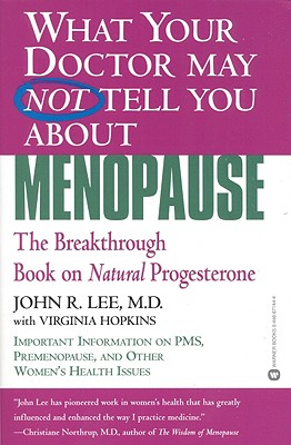 What Your Doctor May Not Tell You About(TM): Menopause: The Breakthrough Book on Natural Progesterone, Lee, John R.; Hopkins, Virginia
