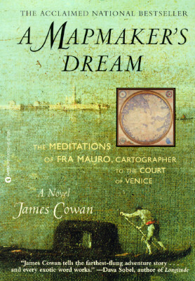 A Mapmaker's Dream: The Meditations of Fra Mauro, Cartographer to the Court of Venice, Cowan, James