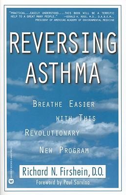 Reversing Asthma: Breathe Easier with This Revolutionary New Program, Firshein, Richard N.