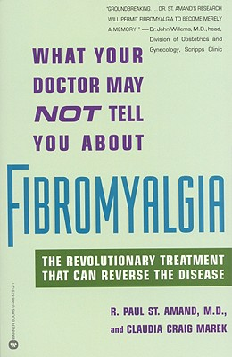 Image for What Your Doctor May Not Tell You About Fibromyalgia: The Revolutionary Treatment That Can Reverse the Disease