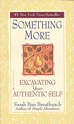Something More: Excavating Your Authentic Self, Sarah Ban Breathnach