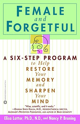 Image for Female and Forgetful: A Six-Step Program to Help Restore  Your  Memory and Sharpen Your Mind