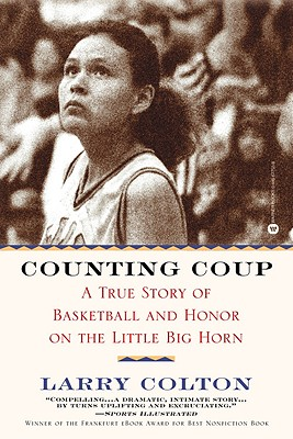 Counting Coup: A True Story of Basketball and Honor on the Little Big Horn, Colton, Larry