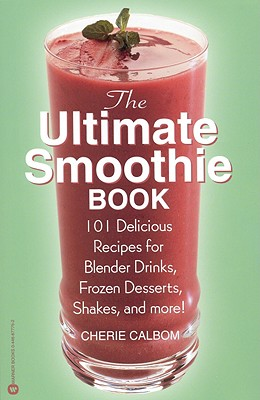 Image for The Ultimate Smoothie Book: 101 Delicious Recipes for Blender Drinks, Frozen Desserts, Shakes, and More!