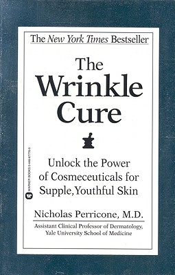 The Wrinkle Cure: Unlock the Power of Cosmeceuticals for Supple, Youthful Skin, Perricone, Nicholas