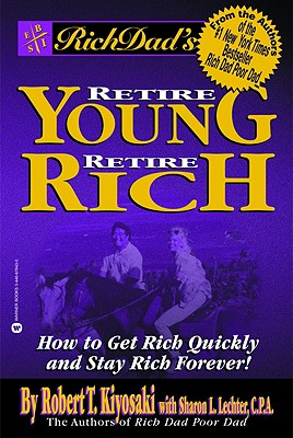 Rich Dad's Retire Young, Retire Rich, Robert T. Kiyosaki, Sharon L. Lechter