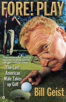 Fore! Play : The Last American Male Takes Up Golf, WILLIAM GEIST