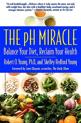 The pH Miracle: Balance Your Diet, Reclaim Your Health, Robert O. Young, Shelley Redford Young