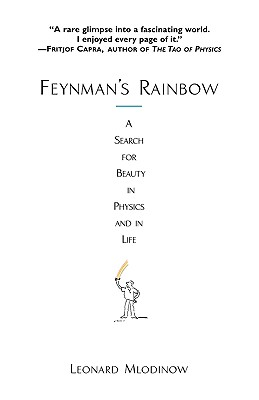 "Feynman's Rainbow: A Search for Beauty in Physics and in Life, ""Mlodinow, Leonard"""