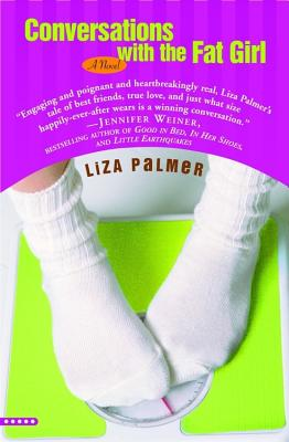 Conversations with the Fat Girl, Liza Palmer