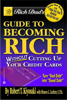 Rich Dads Guide to Becoming Rich Without Cutting Up Your Credit Cards, ROBERT T. KIYOSAKI, SHARON L. LECHTER