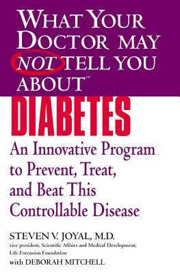 What Your Doctor May Not Tell You About Diabetes: An Innovative Program to Prevent, Treat, and Beat This Controllable Disease, Joyal, Steven V. Mitchell, Deborah