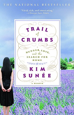 Trail of Crumbs: Hunger, Love, and the Search for Home, Kim Sunée