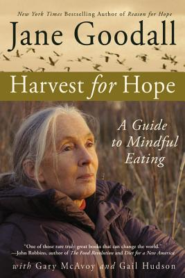 Harvest for Hope: A Guide to Mindful Eating, Goodall, Jane; McAvoy, Gary; Hudson, Gail