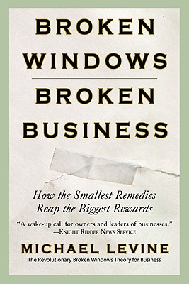Image for Broken Windows, Broken Business: How the Smallest Remedies Reap the Biggest Rewards