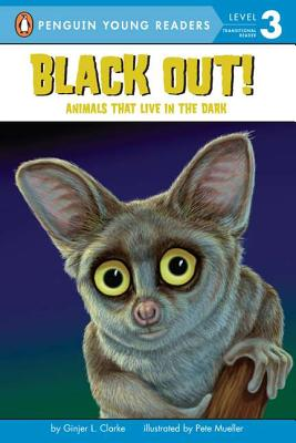 Black Out!: Animals That Live in the Dark (Penguin Young Readers, Level 3), Clarke, Ginjer L.