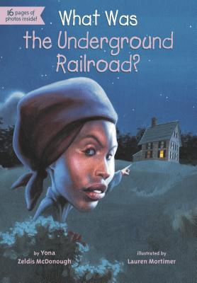 What Was the Underground Railroad?, Yona Zeldis McDonough