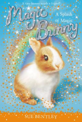 SPLASH OF MAGIC (MAGIC BUNNY, NO 3), BENTLEY, SUE