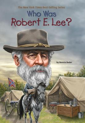 Who Was Robert E. Lee?, Bonnie Bader