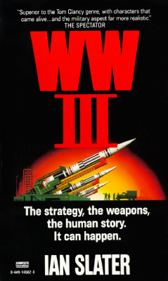 WW III: The Strategy, the Weapons, the Human Story. It Can Happen., Ian Slater