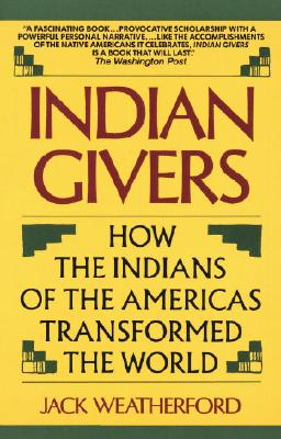 Image for Indian Givers: How the Indians of the Americas Transformed the World